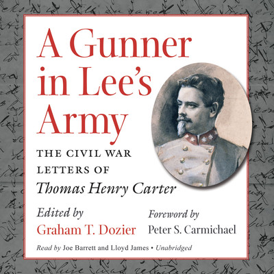A Gunner in Lee's Army: The Civil War Letters of Thomas Henry Carter Audiobook, by Graham Dozier