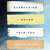Everything I Never Told You, by Celeste Ng