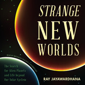 Strange New Worlds: The Search for Alien Planets and Life beyond Our Solar System Audiobook, by Ray Jayawardhana