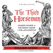 The Third Horseman: Climate Change and the Great Famine of the 14th Century, by William Rosen
