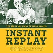Instant Replay: The Green Bay Diary of Jerry Kramer, by Dick Schaap, Jerry Kramer