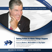 Taking Action to Make Things Happen: 9 Actions That Will Change Your Life, by Kevin L. McCrudden, Zig Ziglar