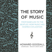 The Story of Music: From Babylon to the Beatles; How Music Has Shaped Civilization Audiobook, by Howard Goodall