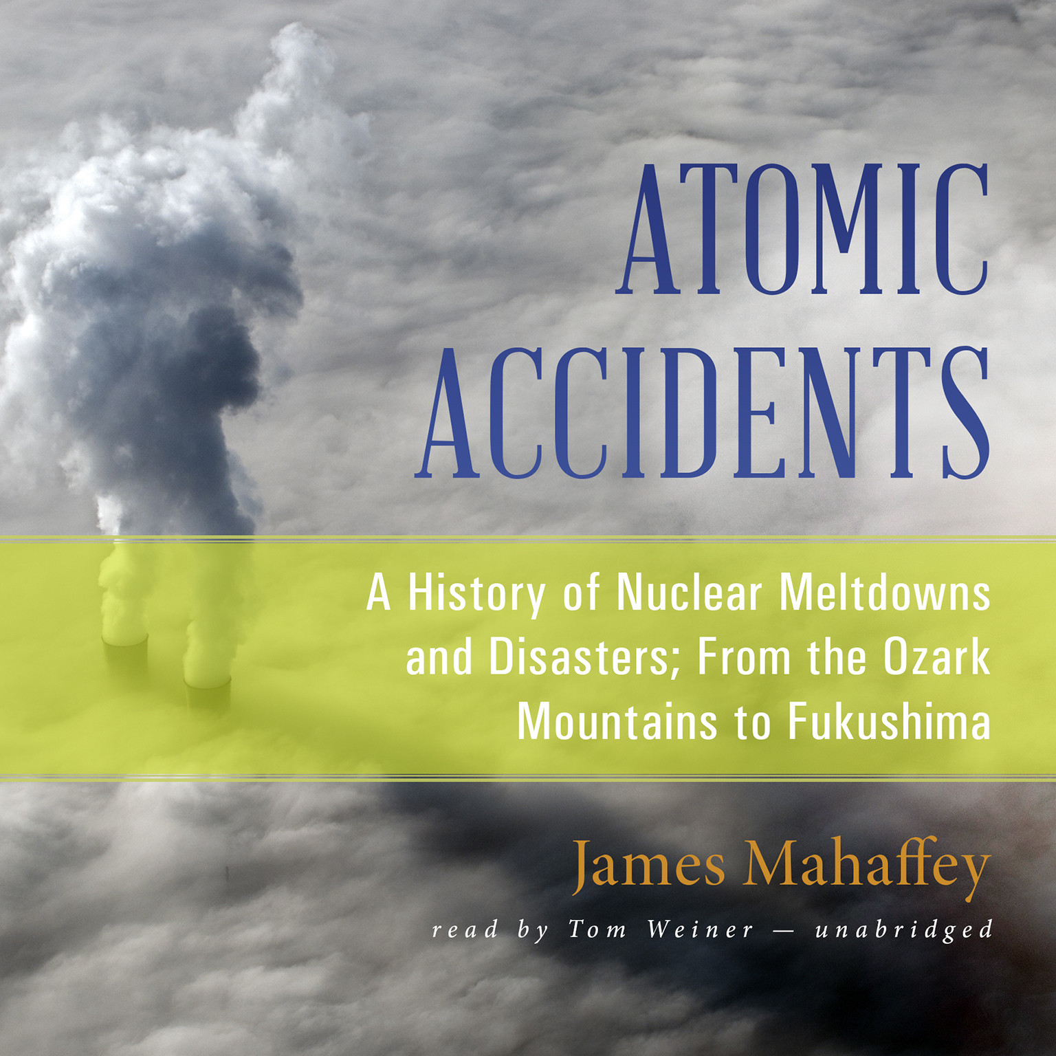 Printable Atomic Accidents: A History of Nuclear Meltdowns and Disasters; From the Ozark Mountains to Fukushima Audiobook Cover Art