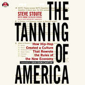 The Tanning of America: How Hip-Hop Created a Culture That Rewrote the Rules of the New Economy Audiobook, by Steve Stoute