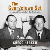 The Georgetown Set: Friends and Rivals in Cold War Washington Audiobook, by Gregg Herken