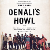 Denali's Howl: The Deadliest Climbing Disaster on America's Wildest Peak Audiobook, by Andy Hall