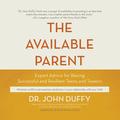The Available Parent: Expert Advice for Raising Successful and Resilient Teens and Tweens, by John Duffy