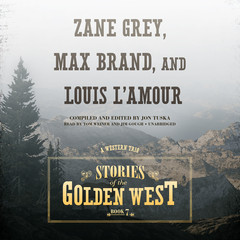 Stories of the Golden West, Book 7: A Western Trio Audiobook, by Jon Tuska, Louis L'Amour