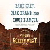 Stories of the Golden West, Book 5: A Western Trio, by Jon Tuska, Max Brand, Zane Grey