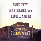 Stories of the Golden West, Book 3: A Western Trio Audiobook, by Jon Tuska, Louis L'Amour, Zane Grey