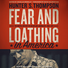Fear and Loathing in America: The Brutal Odyssey of an Outlaw Journalist, 1968–1976 Audiobook, by Hunter S. Thompson