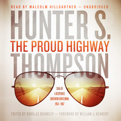 The Proud Highway: Saga of a Desperate Southern Gentleman, 1955–1967, by Hunter S. Thompson