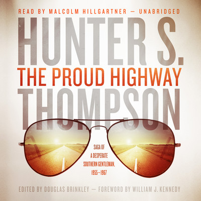 The Proud Highway: Saga of a Desperate Southern Gentleman, 1955–1967 Audiobook, by Hunter S. Thompson