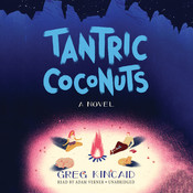Tantric Coconuts: A Novel Audiobook, by Greg Kincaid