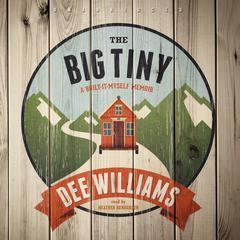 The Big Tiny: A Built-It-Myself Memoir Audiobook, by Dee Williams