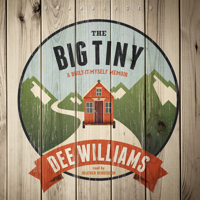 The Big Tiny: A Built-It-Myself Memoir Audiobook, by Dee Williams