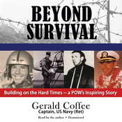 Beyond Survival: Building on the Hard Times—a POW's Inspiring Story, by Gerald Coffee