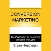 Conversion Marketing: Convert Website Visitors to Buyers Audiobook, by Bryan Heathman