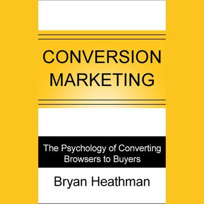 Conversion Marketing: Convert Website Visitors to Buyers Audiobook, by Bryan Heathman