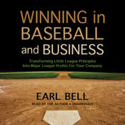 Winning in Baseball and Business: Transforming Little League Principles into Major League Profits for Your Company Audiobook, by Earl Bell