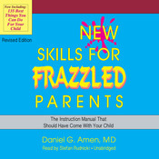 New Skills for Frazzled Parents, Revised Edition: The Instruction Manual That Should Have Come with Your Child Audiobook, by Daniel G. Amen