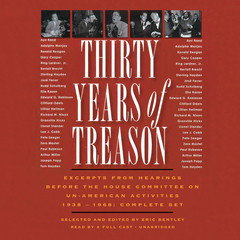 Thirty Years of Treason: Excerpts from Hearings before the House Committee on Un-American Activities 1938–1968; Complete Set Audiobook, by Eric Bentley, various authors