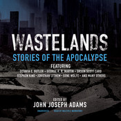 Wastelands: Stories of the Apocalypse, by John Joseph Adams, George R. R. Martin, Orson Scott Card, Octavia E. Butler