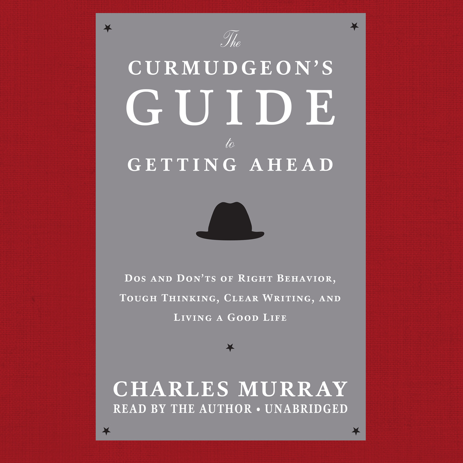 Printable The Curmudgeon's Guide to Getting Ahead: Dos and Don'ts of Right Behavior, Tough Thinking, Clear Writing, and Living a Good Life Audiobook Cover Art
