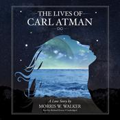 The Lives of Carl Atman: A Love Story Audiobook, by Morris Wayne Walker