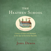 The Heathen School: A Story of Hope and Betrayal in the Age of the Early Republic Audiobook, by John Demos