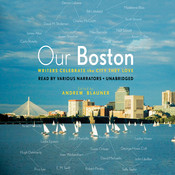 Our Boston: Writers Celebrate the City They Love Audiobook, by Andrew Blauner