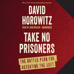 Take No Prisoners: The Battle Plan for Defeating the Left Audiobook, by David Horowitz