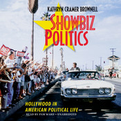 Showbiz Politics: Hollywood in American Political Life Audiobook, by Kathryn Cramer Brownell