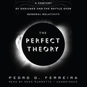 The Perfect Theory: A Century of Geniuses and the Battle over General Relativity, by Pedro G. Ferreira