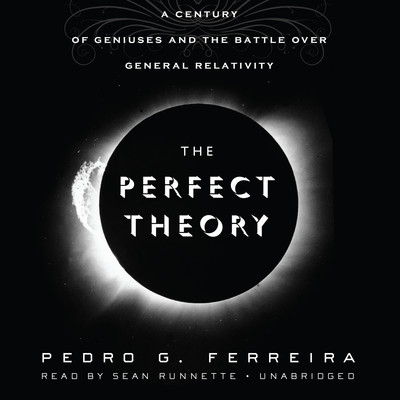 The Perfect Theory: A Century of Geniuses and the Battle over General Relativity Audiobook, by Pedro G. Ferreira