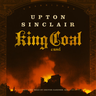 King Coal: A Novel Audiobook, by Upton Sinclair