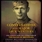 Conversations with Major Dick Winters: Life Lessons from the Commander of the Band of Brothers Audiobook, by Cole C. Kingseed