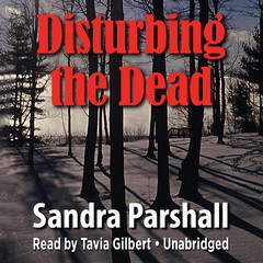 Disturbing the Dead Audiobook, by Sandra Parshall