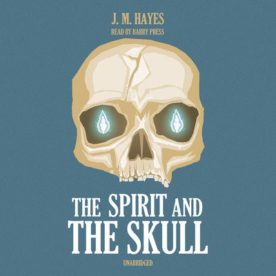 The Spirit and the Skull Audiobook, by J. M. Hayes