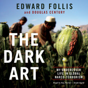 The Dark Art: My Undercover Life in Global Narco-Terrorism Audiobook, by Douglas Century, Edward Follis
