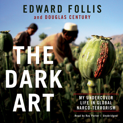 The Dark Art: My Undercover Life in Global Narco-Terrorism Audiobook, by Edward Follis