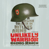 Unlikely Warrior: A Jewish Soldier in Hitler's Army, by Georg Rauch