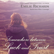 Somewhere between Luck and Trust Audiobook, by Emilie Richards