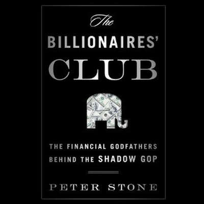 Printable The Billionaires' Club: The Financial Godfathers behind the Shadow GOP Audiobook Cover Art