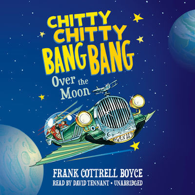 Chitty Chitty Bang Bang over the Moon Audiobook, by Frank Cottrell Boyce