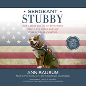 Sergeant Stubby: How a Stray Dog and His Best Friend Helped Win World War I and Stole the Heart of a Nation, by Ann Bausum