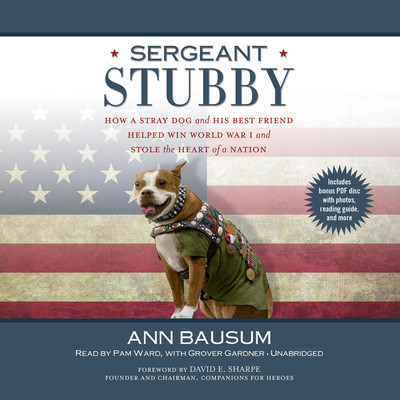 Sergeant Stubby: How a Stray Dog and His Best Friend Helped Win World War I and Stole the Heart of a Nation Audiobook, by Ann Bausum