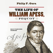 The Life of William Apess, Pequot, by Philip F. Gura, Traber Burns
