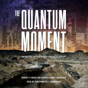 The Quantum Moment: How Planck, Bohr, Einstein, and Heisenberg Taught Us to Love Uncertainty Audiobook, by Robert P. Crease, Alfred Scharff Goldhaber